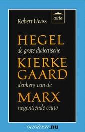 Hegel, Kierkegaard, Marx : de grote dialectische denkers van de negentiende eeuw
