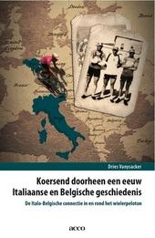 Koersend door een eeuw Italiaanse en Belgische geschiedenis : de Italo-Belgische connectie in en rond het wielerpel...