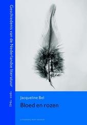 Bloed en rozen : geschiedenis van de Nederlandse literatuur 1900-1945