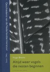 Altijd weer vogels die nesten beginnen : geschiedenis van de Nederlandse literatuur 1945-2005