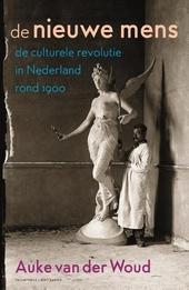 De nieuwe mens : de culturele revolutie in Nederland rond 1900