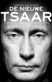 De nieuwe tsaar : de weergaloze opkomst en heerschappij van Vladimir Poetin