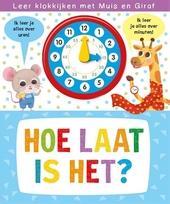 Hoe laat is het? : leer klokkijken met Muis en Giraf
