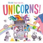 Uh-oh! Daar zijn de... unicorns! : ze brengen kleur en een beetje chaos!