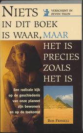Niets in dit boek is waar, maar het is precies zoals het is : een radicale kijk op de geschiedenis van onze planeet...