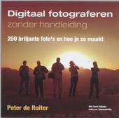 Digitaal fotograferen zonder handleiding : 250 briljante foto's en hoe je ze maakt