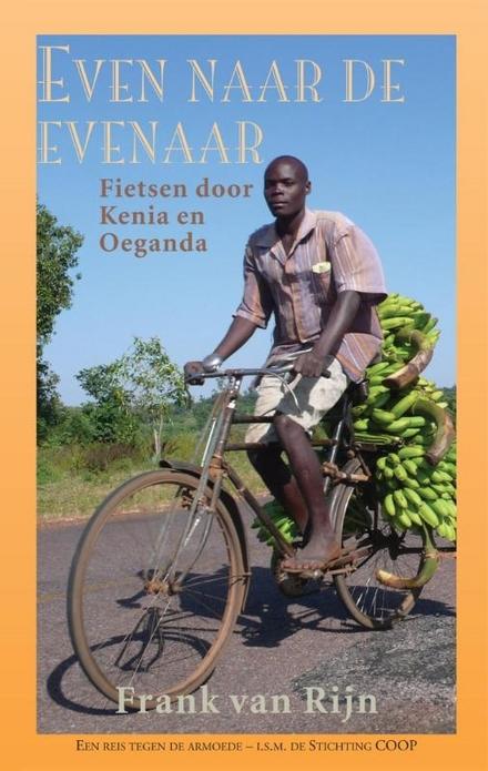 Even naar de evenaar : een reis tegen de armoede : fietsen door Kenia en Oeganda