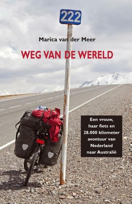Weg van de wereld : een vrouw, haar fiets en 28.000 kilometer avontuur van Nederland naar Australië