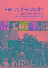 Veel volk verwacht : populaire muziekcultuur in Vlaams-Brabant sinds 1800