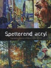 Spetterend acryl : figuratief en abstract schilderen helder in beeld