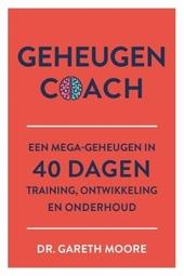 Geheugen coach : een megageheugen in 40 dagen : training, ontwikkeling en onderhoud