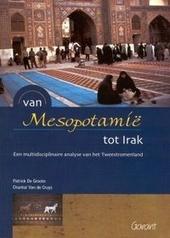 Van Mesopotamië tot Irak : een multidisciplinaire analyse van het Tweestromenland, dat aan de wieg van onze bescha...