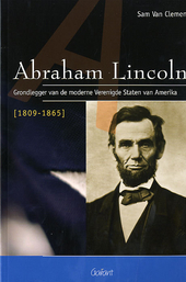 Abraham Lincoln 1809-1865 : grondlegger van de moderne Verenigde Staten van Amerika