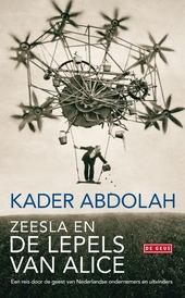Zeesla en de lepels van Alice : een reis door de geest van Nederlandse ondernemers en uitvinders
