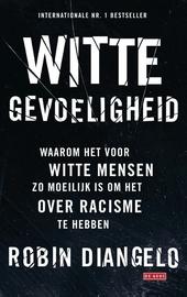 Witte gevoeligheid : waarom het voor witte mensen zo moeilijk is om het over racisme te hebben