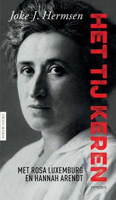 Het tij keren : met Rosa Luxemburg en Hannah Arendt