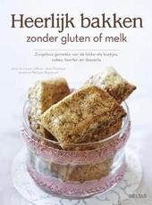 Heerlijk bakken zonder gluten of melk : zorgeloos genieten van de lekkerste koekjes, cakes, taarten en desserts