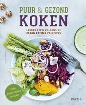 Puur & gezond koken : lekker eten volgens de clean eating principes : zonder gluten, lactose en suiker