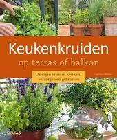 Keukenkruiden op terras of balkon : je eigen kruiden kweken, verzorgen en gebruiken