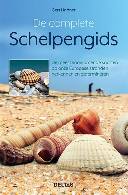 De complete schelpengids : de meest voorkomende soorten op onze Europse stranden herkennen en determineren