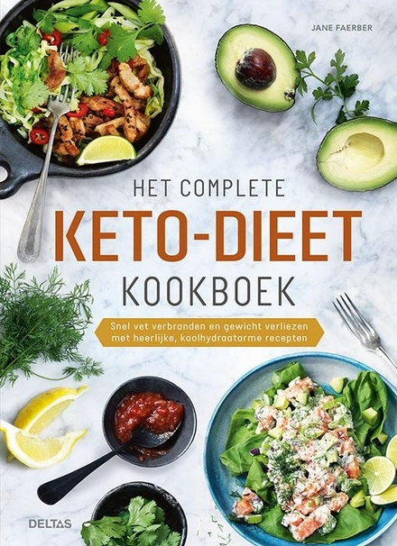 Het complete keto-dieet kookboek : snel vet verbranden en gewicht verliezen met heerlijke, koolhydraatarme recepten