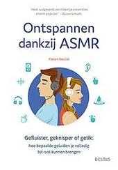 Ontspannen dankzij ASMR : gefluister, geknisper of getik : hoe bepaalde geluiden je volledig tot rust kunnen brenge...