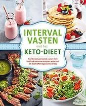Intervalvasten met het keto-dieet : combineer periodiek vasten met koolhydraatarme recepten voor snel en doeltreffe...