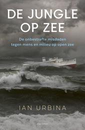 De jungle op zee : de onbestrafte misdaden tegen mens en milieu op zee