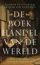De boekhandel van de wereld : drukkers, boekverkopers en lezers in de Gouden Eeuw