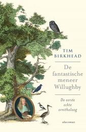De fantastische meneer Willughby : de eerste echte ornitholoog
