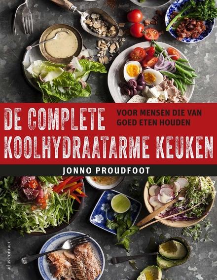 De complete koolhydraatarme keuken : voor mensen die van goed eten houden