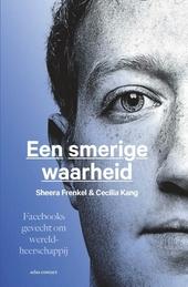 Een smerige waarheid : Facebooks gevecht om wereldheerschappij