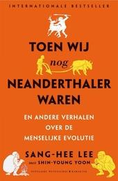Toen wij nog neanderthalers waren en andere verhalen over de menselijke evolutie