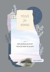 Vind je stem : een poetry journal voor jouw hart en jouw art