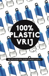 100% plasticvrij : 100 tips voor een leven zonder plastic