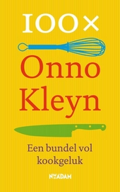 100 x Onno Kleyn : een bundel vol kookgeluk