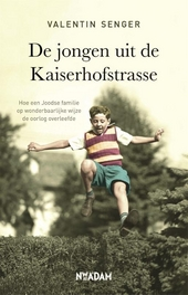 De jongen uit de Kaiserhofstrasse : hoe een Joodse familie op wonderbaarlijke wijze de oorlog overleefde