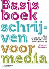 Basisboek schrijven voor media : van journalistieke content tot infotainment