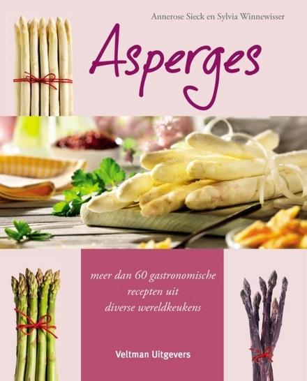 Asperges : meer dan 60 gastronomische recepten uit diverse wereldkeukens
