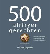 500 airfryer gerechten : heerlijke veelzijdige recepten voor elk moment van de dag