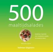 500 maaltijdsalades : eindeloze inspiraties voor voedzame salades vol smaak en kleur