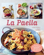 La paella : recepten voor verrukkelijke Spaanse rijst-, pasta- en andere gerechten