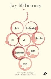 Een hedonist in de kelder : verhalen over wijn