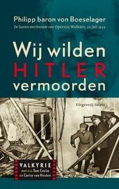 Wij wilden Hitler vermoorden : de laatste overlevende van Operatie Walküre, 20 juli 1944