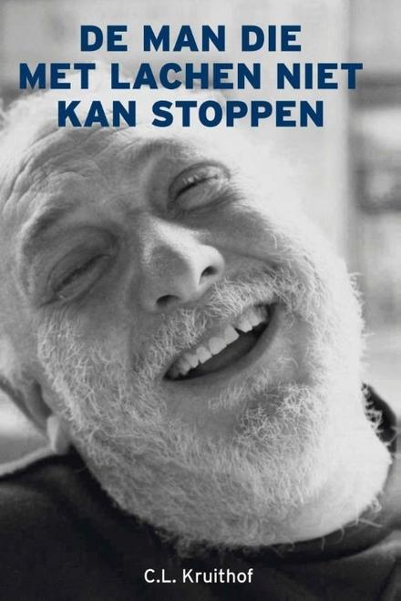 De man die met lachen niet kan stoppen : gedichten over weelde en onmacht