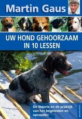 Uw hond gehoorzaam in 10 lessen : de theorie en de praktijk van het begeleiden en opvoeden
