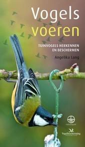 Vogels voeren : tuinvogels herkennen en beschermen