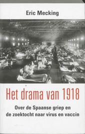 Het drama van 1918 : over de Spaanse griep en de zoektocht naar virus en vaccin