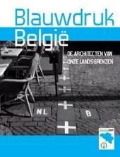 Blauwdruk België : de architecten van onze landsgrenzen