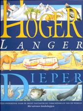 Hoger, langer, dieper : een onderzoek naar de meest fantastische verschijnselen van de wereld